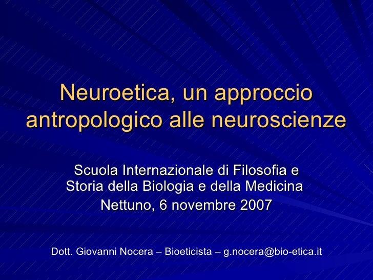 Neuroetica, un approccio antropologico alle neuroscienze Scuola Internazionale di Filosofia e Storia della Biologia e dell...