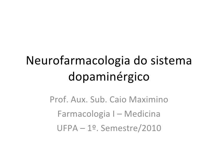 Neurofarmacologia do sistema dopaminérgico Prof. Aux. Sub. Caio Maximino Farmacologia I – Medicina UFPA – 1º. Semestre/2010