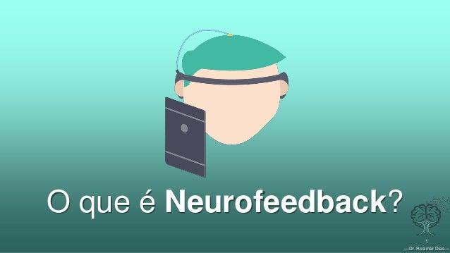 —Dr. Rosimar Dias— 1 O que é Neurofeedback?