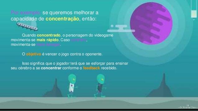 —Dr. Rosimar Dias— —Dr. Rosimar Dias— 18 Quando concentrado, o personagem do videogame movimenta-se mais rápido. Caso cont...