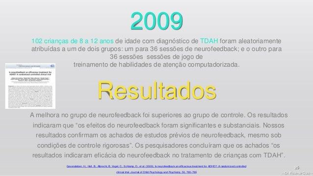 —Dr. Rosimar Dias— 25 2009 102 crianças de 8 a 12 anos de idade com diagnóstico de TDAH foram aleatoriamente atribuídas a ...