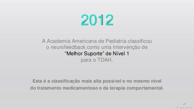 """—Dr. Rosimar Dias— 27 2012 A Academia Americana de Pediatria classificou o neurofeedback como uma Intervenção de """"Melhor S..."""