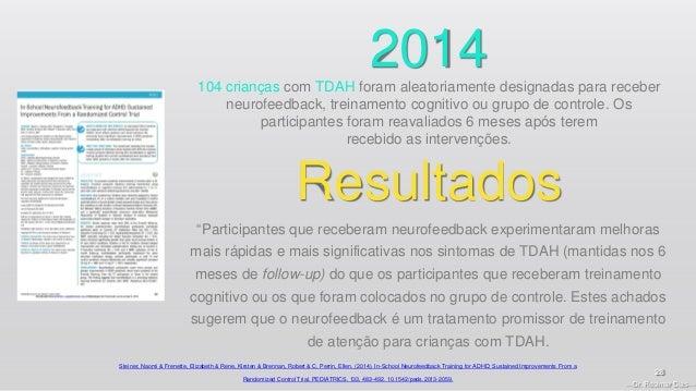 —Dr. Rosimar Dias— 28 2014104 crianças com TDAH foram aleatoriamente designadas para receber neurofeedback, treinamento co...