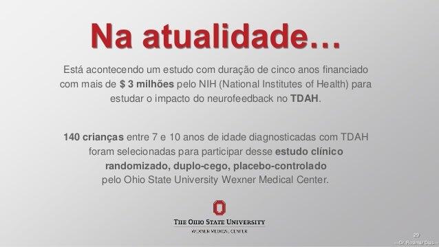 —Dr. Rosimar Dias— 29 Na atualidade… Está acontecendo um estudo com duração de cinco anos financiado com mais de $ 3 milhõ...