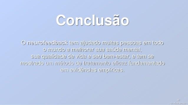 —Dr. Rosimar Dias— 30 O neurofeedback tem ajudado muitas pessoas em todo o mundo a melhorar sua saúde mental, sua qualidad...