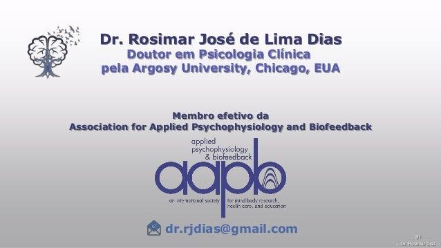 —Dr. Rosimar Dias— 31 Dr. Rosimar José de Lima Dias Doutor em Psicologia Clínica pela Argosy University, Chicago, EUA Memb...