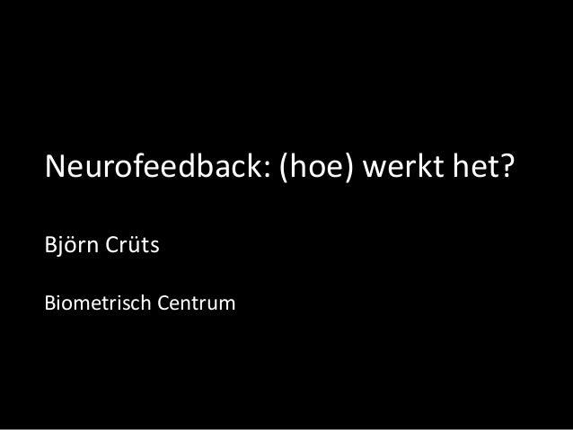 Neurofeedback: (hoe) werkt het? Björn Crüts Biometrisch Centrum