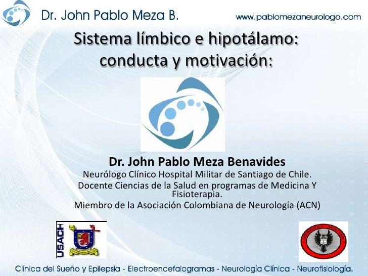 Sistema límbico e hipotálamo: conducta y motivación: <br />Dr. John Pablo Meza Benavides<br />Neurólogo Clínico Hospital ...