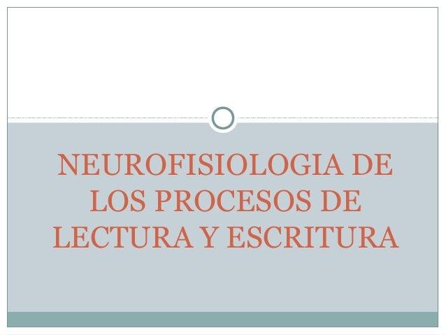 NEUROFISIOLOGIA DE  LOS PROCESOS DELECTURA Y ESCRITURA