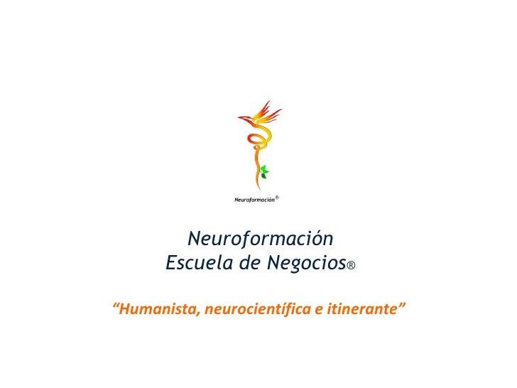 """Neuroformación       Escuela de Negocios®""""Humanista, neurocientífica e itinerante"""""""