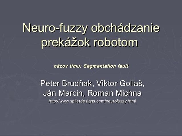 Neuro-fuzzy obchádzanie  prekážok robotom      názov tímu: Segmentation fault  Peter Brudňak, Viktor Goliaš,   Ján Marcin,...