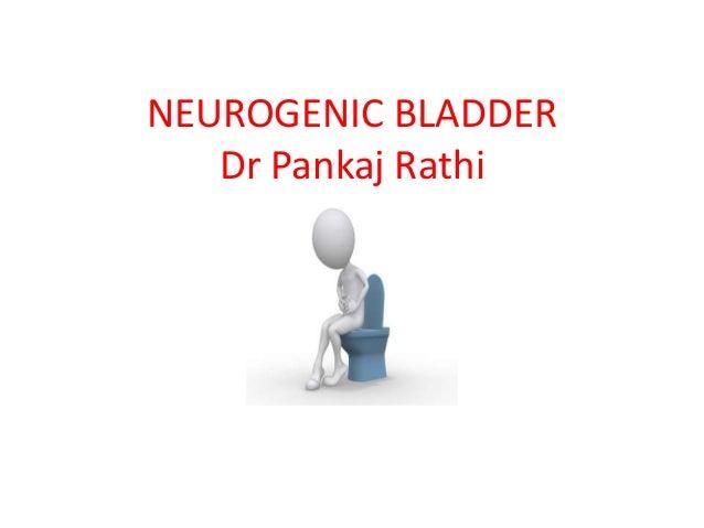 NEUROGENIC BLADDER Dr Pankaj Rathi DM Trainee