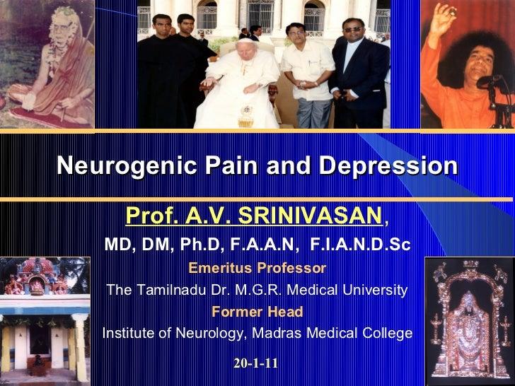 Neurogenic Pain and Depression      Prof. A.V. SRINIVASAN,   MD, DM, Ph.D, F.A.A.N, F.I.A.N.D.Sc                 Emeritus ...