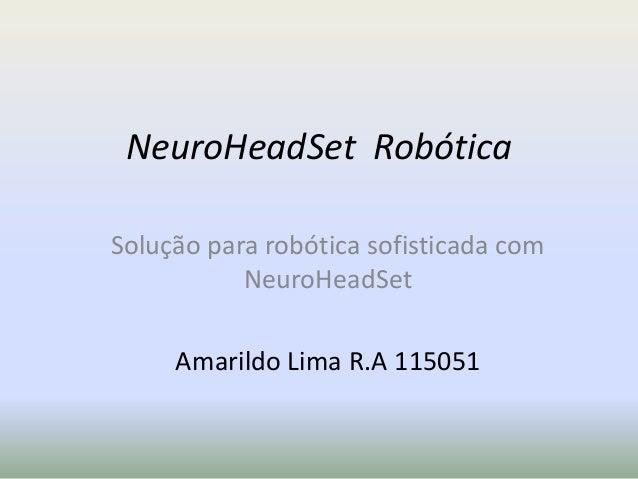 NeuroHeadSet RobóticaSolução para robótica sofisticada com           NeuroHeadSet     Amarildo Lima R.A 115051