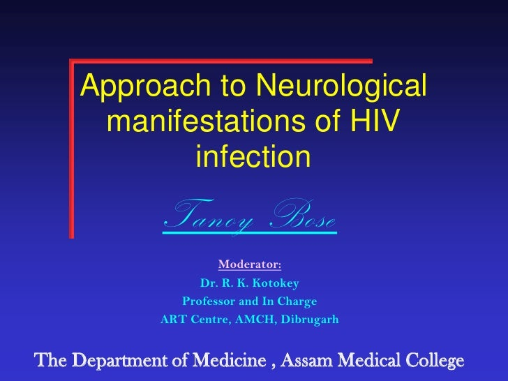 Approach to Neurological manifestations of HIV infection<br />Tanoy Bose<br />Moderator:<br />Dr. R. K. Kotokey<br />Profe...