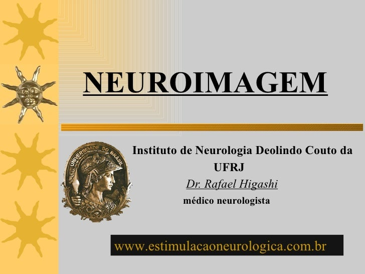 NEUROIMAGEM Instituto de Neurologia Deolindo Couto da  UFRJ  Dr. Rafael Higashi médico neurologista www.estimulacaoneurolo...