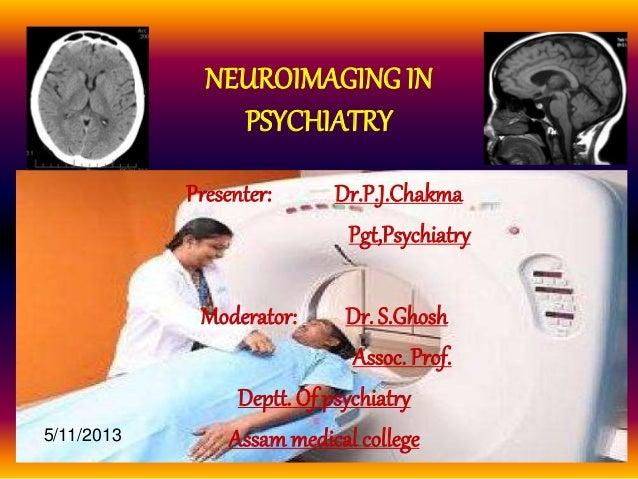 NEUROIMAGING IN PSYCHIATRY Presenter: Dr.P.J.Chakma Pgt,Psychiatry Moderator: Dr. S.Ghosh Assoc. Prof. Deptt. Of psychiatr...