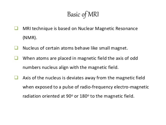 Contd.  When pulse of radio-magnetic frequency is terminated the axis of the spinning nucleus is re-align itself with the...