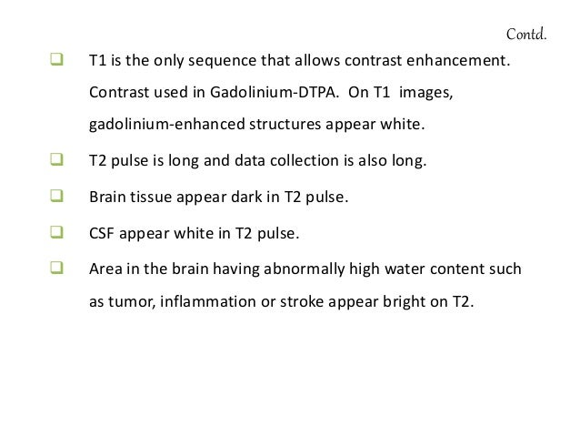 T2 Weighted MRI • Less distinct boundaries between white and grey matter • Best for displaying pathology  Useful in demye...