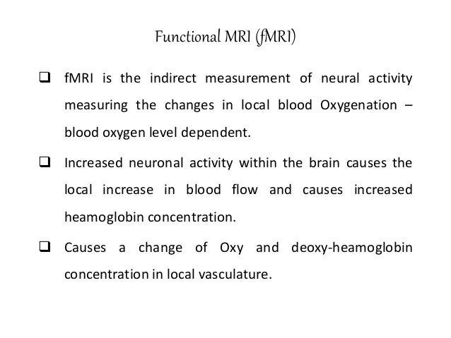 Mechanism of BOLD Functional MRI Brain activityBrain activity Oxygen consumption Cerebral blood flow Oxyhemoglobin Deoxyhe...