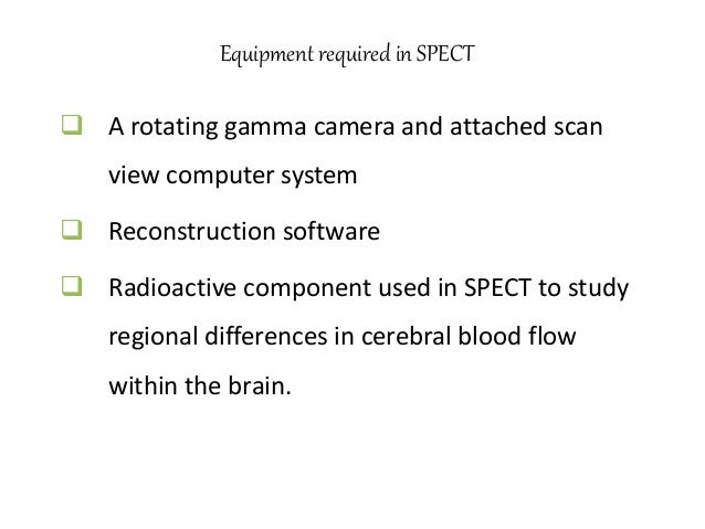 Regional cerebral blood flow  Tc 99 is most commonly used for deeper structures of brain  Xe 133 for superficial struct...