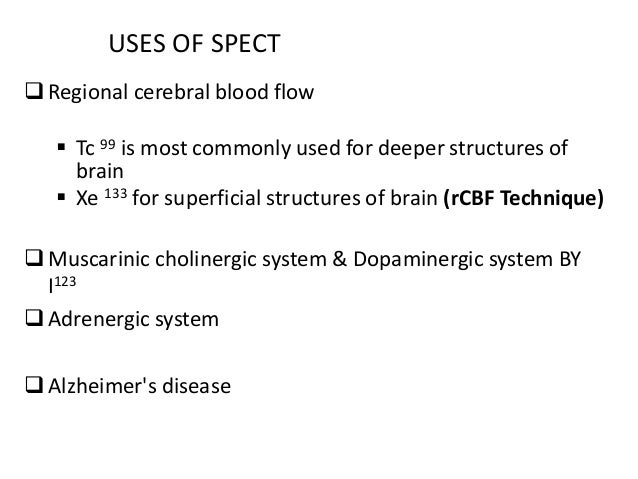 Contd. Depending upon the isotope used PET scanning can give information of cerebral blood flow, cerebral blood volume, a...