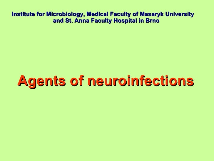 Institute  for  Microbiology, Medical Faculty of Masaryk University  and St. Anna Faculty Hospital  in Brno Agents of  neu...