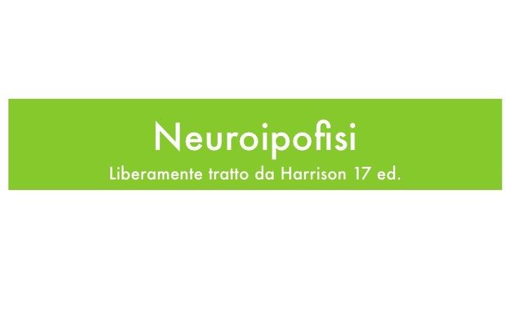 Neuroipofisi Liberamente tratto da Harrison 17 ed.