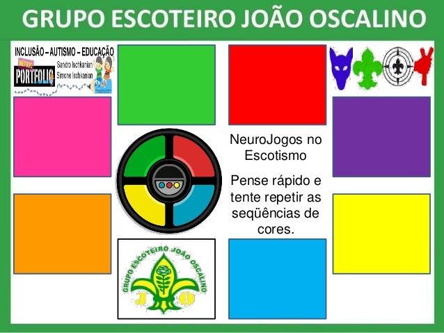 NeuroJogos no Escotismo Pense r�pido e tente repetir as seq��ncias de cores.
