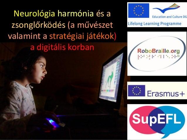 Neurológia harmónia és a zsonglőrködés (a művészet valamint a stratégiai játékok) a digitális korban