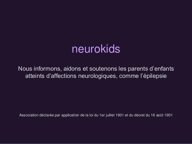 Association déclarée par application de la loi du 1er juillet 1901 et du décret du 16 août 1901 neurokids Nous informons, ...
