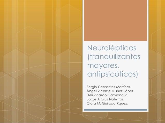 Neurolépticos (tranquilizantes mayores, antipsicóticos) Sergio Cervantes Martínez. Ángel Vicente Muñoz López. Helí Ricardo...