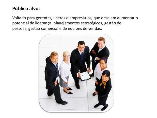 Público alvo:Voltado para gerentes, líderes e empresários, que desejam aumentar opotencial de liderança, planejamentos est...