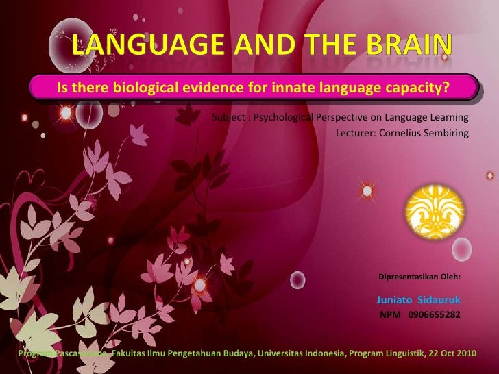 Language and the Brain <br />Is there biological evidence for innate language capacity?<br />Subject : Psychological Persp...