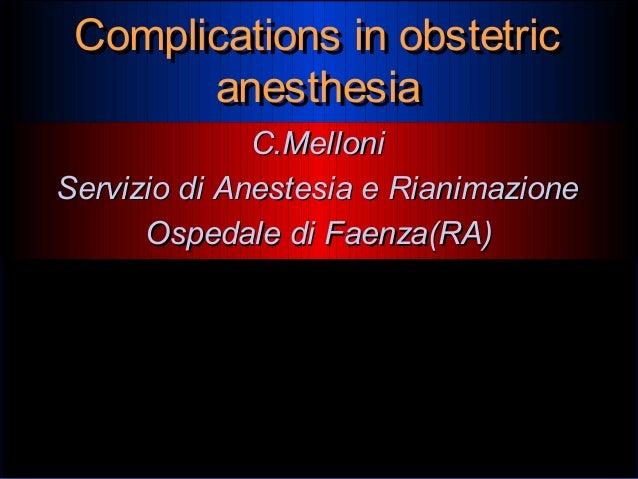 Complications in obstetric anesthesia Complications in obstetric anesthesia C.MelloniC.Melloni Servizio di Anestesia e Ria...