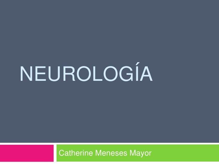 Neurología<br />Catherine Meneses Mayor<br />