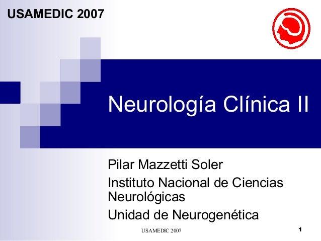 USAMEDIC 2007 1Neurología Clínica IIUSAMEDIC 2007Pilar Mazzetti SolerInstituto Nacional de CienciasNeurológicasUnidad de N...