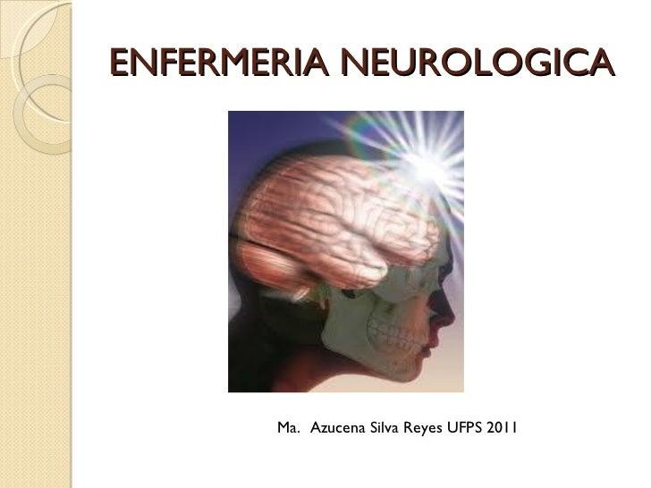ENFERMERIA NEUROLOGICA Ma.  Azucena Silva Reyes UFPS 2011