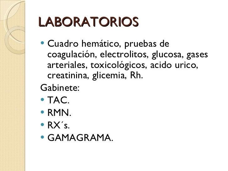 LABORATORIOS <ul><li>Cuadro hemático, pruebas de coagulación, electrolitos, glucosa, gases arteriales, toxicológicos, acid...