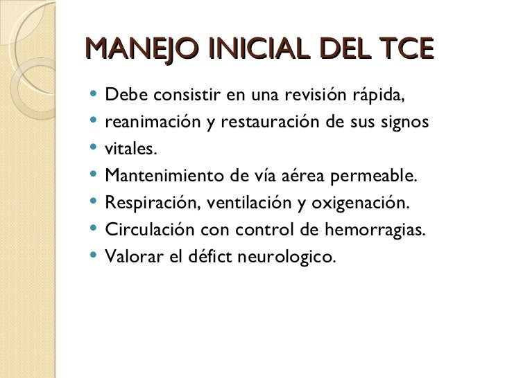 MANEJO INICIAL DEL TCE <ul><li>Debe consistir en una revisión rápida,  </li></ul><ul><li>reanimación y restauración de sus...