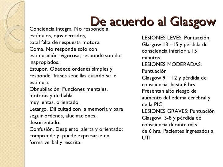 De acuerdo al Glasgow LESIONES LEVES: Puntuación Glasgow 13 –15 y pérdida de consciencia inferior a 15  minutos. LESIONES ...