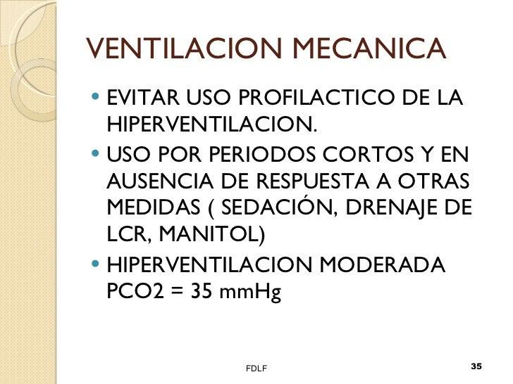 VENTILACION MECANICA <ul><li>EVITAR USO PROFILACTICO DE LA HIPERVENTILACION. </li></ul><ul><li>USO POR PERIODOS CORTOS Y E...