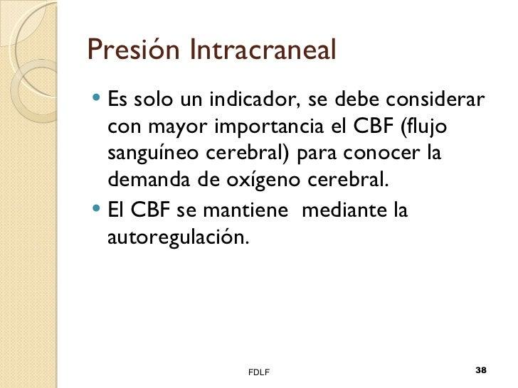 Presión Intracraneal <ul><li>Es solo un indicador, se debe considerar con mayor importancia el CBF (flujo sanguíneo cerebr...