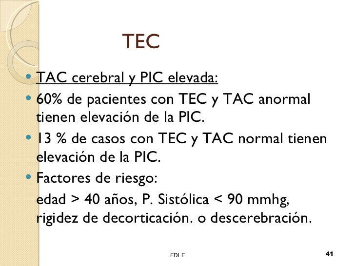 TEC <ul><li>TAC cerebral y PIC elevada: </li></ul><ul><li>60% de pacientes con TEC y TAC anormal tienen elevación de la PI...