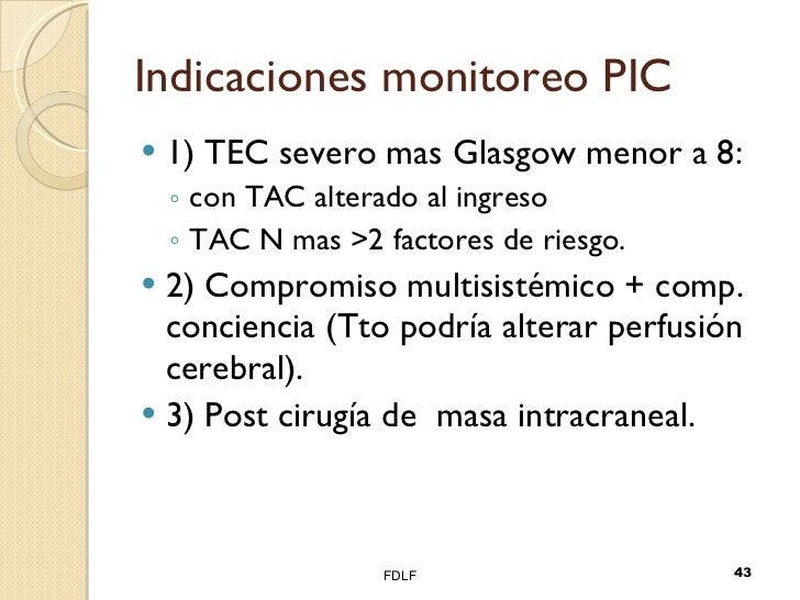 Indicaciones monitoreo PIC <ul><li>1) TEC severo mas Glasgow menor a 8: </li></ul><ul><ul><li>con TAC alterado al ingreso ...