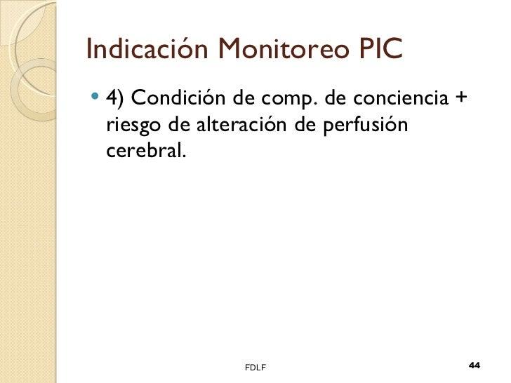 Indicación Monitoreo PIC <ul><li>4) Condición de comp. de conciencia + riesgo de alteración de perfusión cerebral. </li></...