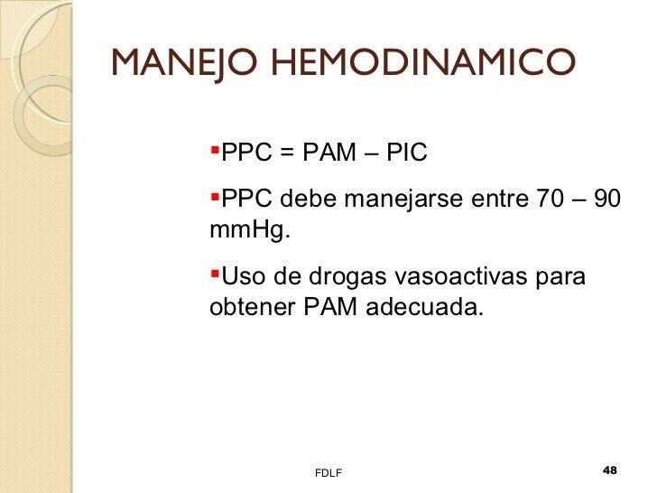 MANEJO HEMODINAMICO FDLF <ul><li>PPC = PAM – PIC </li></ul><ul><li>PPC debe manejarse entre 70 – 90 mmHg. </li></ul><ul><l...