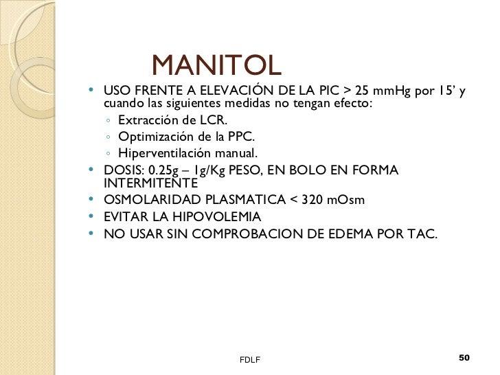MANITOL <ul><li>USO FRENTE A ELEVACIÓN DE LA PIC > 25 mmHg por 15' y cuando las siguientes medidas no tengan efecto: </li>...