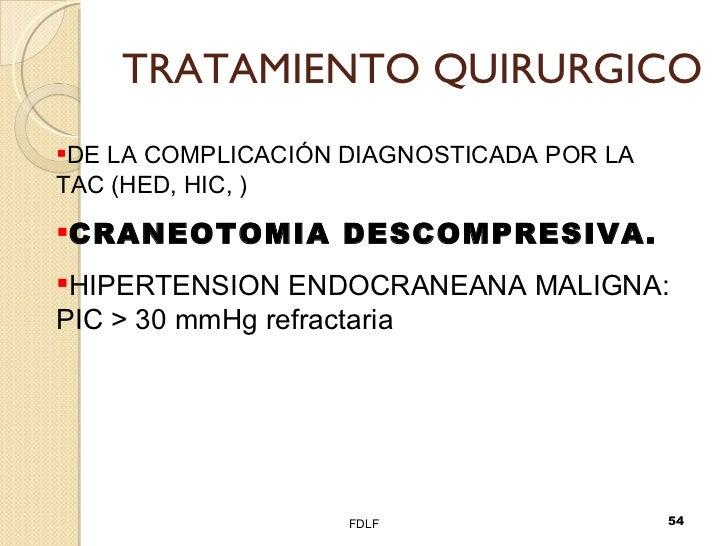 TRATAMIENTO QUIRURGICO FDLF <ul><li>DE LA COMPLICACIÓN DIAGNOSTICADA POR LA TAC (HED, HIC, ) </li></ul><ul><li>CRANEOTOMIA...