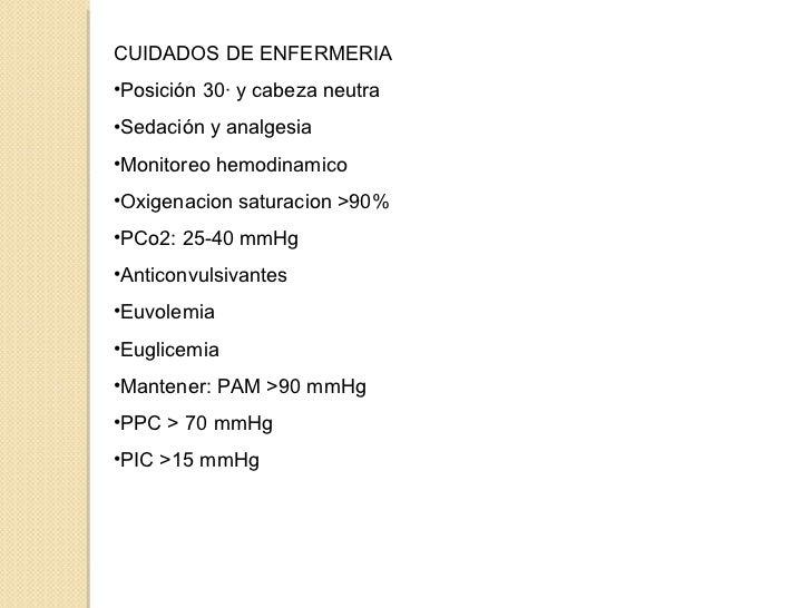 <ul><li>CUIDADOS DE ENFERMERIA </li></ul><ul><li>Posición 30· y cabeza neutra </li></ul><ul><li>Sedación y analgesia </li>...